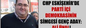CHP Eskişehir'de parti içi demokrasinin simgesi genç aday: Ali Ünal!