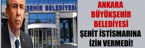 Ankara Büyükşehir Belediyesi şehit istismarına izin vermedi!