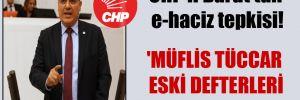 CHP'li Barut'tan e-haciz tepkisi! 'Müflis tüccar eski defterleri karıştırır'