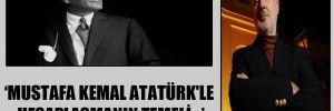 Mustafa Kemal Atatürk'le hesaplaşmanın temeli…