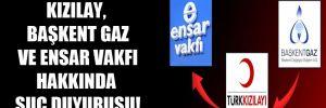 Kızılay, Başkent Gaz Ve Ensar Vakfı hakkında suç duyurusu!