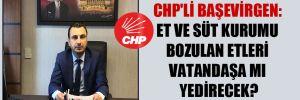 CHP'li Başevirgen : Et ve Süt Kurumu bozulan etleri vatandaşa mı yedirecek?