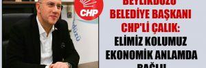 Beylikdüzü Belediye Başkanı CHP'li Çalık: Elimiz kolumuz ekonomik anlamda bağlı!