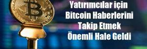 Yatırımcılar için Bitcoin Haberlerini Takip Etmek Önemli Hale Geldi