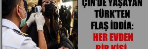 Çin'de yaşayan Türk'ten flaş iddia: Her evden bir kişi…
