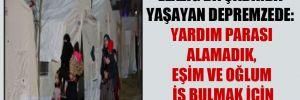 Elazığ'da çadırda yaşayan depremzede: Yardım parası alamadık, eşim ve oğlum iş bulmak için İstanbul'da