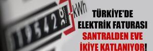 Türkiye'de elektrik faturası santralden eve ikiye katlanıyor!