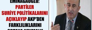 Eminağaoğlu: Partiler Suriye politikalarını açıklayıp AKP'den farklılıklarını ortaya koymalı!