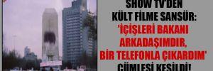 Show TV'den kült filme sansür: 'İçişleri Bakanı arkadaşımdır, bir telefonla çıkardım' cümlesi kesildi!