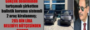 Gökçek döneminde tartışmalı şirketten balistik koruma sistemli 2 araç kiralanmış; 285 bin lira belediye bütçesinden çıkmış