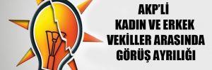AKP'li kadın ve erkek vekiller arasında görüş ayrılığı
