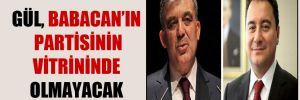 Gül, Babacan'ın partisinin vitrininde olmayacak