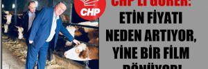 CHP'li Gürer: Etin fiyatı neden artıyor, yine bir film dönüyor!