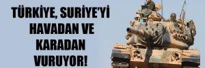 Türkiye, Suriye'yi havadan ve karadan vuruyor!