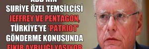 ABD'nin Suriye Özel Temsilcisi Jeffrey ve Pentagon, Türkiye'ye 'Patriot' gönderme konusunda fikir ayrılığı yaşıyor