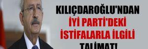 Kılıçdaroğlu'ndan İYİ Parti'deki istifalarla ilgili talimat!