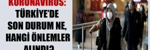 Koronavirüs: Türkiye'de son durum ne, hangi önlemler alındı?