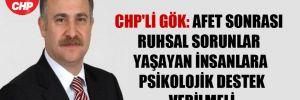 CHP'li Gök: Afet sonrası ruhsal sorunlar yaşayan insanlara psikolojik destek verilmeli