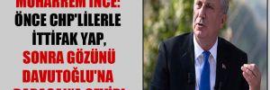 Muharrem İnce: Önce CHP'lilerle ittifak yap, sonra gözünü Davutoğlu'na Babacan'a çevir!