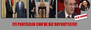 İYİ Partililer CNN'de biz boykottayız! Amaç CHP'de 2. Ekmeledin Gül'ü getirmek