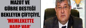 AKP'li vekil mazot ve gübre desteği bekleyen çiftçiye, 'Memlekette harp var' dedi