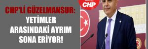 CHP'li Güzelmansur: Yetimler arasındaki ayrım sona eriyor!