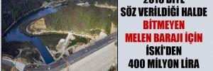 '2016 diye söz verildiği halde bitmeyen Melen Barajı için İSKİ'den 400 milyon lira aktarılmış'