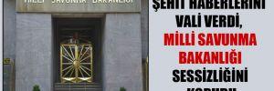 Şehit haberlerini vali verdi, Milli Savunma Bakanlığı sessizliğini korudu