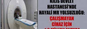 Kilis Devlet Hastanesi'nde hayali MR yolsuzluğu: Çalışmayan cihaz için 1,9 milyon fatura