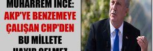 Muharrem İnce: AKP'ye benzemeye çalışan CHP'den bu millete hayır gelmez