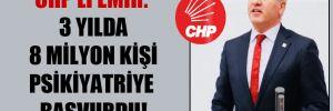 CHP'li Emir: 3 yılda 8 milyon kişi psikiyatriye başvurdu!