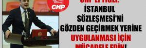 CHP'li Tığlı: İstanbul Sözleşmesi'ni gözden geçirmek yerine uygulanması için mücadele edin!