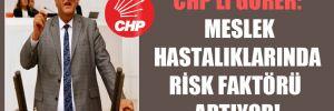 CHP'li Gürer: Meslek hastalıklarında risk faktörü artıyor!