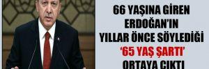 66 yaşına giren Erdoğan'ın yıllar önce söylediği '65 yaş şartı' ortaya çıktı