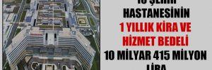 10 şehir hastanesinin 1 yıllık kira ve hizmet bedeli 10 milyar 415 milyon lira