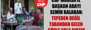 CHP Manisa İl Başkan adayı Semih Balaban: Tepeden değil tabandan gelen güçle yola çıktık