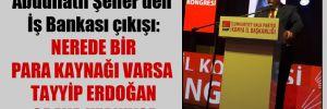 Abdüllatif Şener'den İş Bankası çıkışı: Nerede bir para kaynağı varsa Tayyip Erdoğan oraya uzanıyor