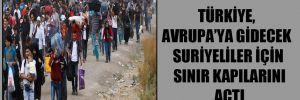 Türkiye, Avrupa'ya gidecek Suriyeliler için sınır kapılarını açtı