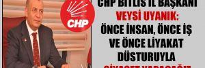 CHP Bitlis İl Başkanı Veysi Uyanık: Önce insan, önce iş ve önce liyakat düsturuyla siyaset yapacağız