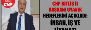 CHP Bitlis İl Başkanı Uyanık hedeflerini açıkladı: İnsan, iş ve liyakat!