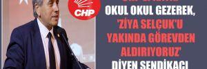 CHP'li Kaya: Okul okul gezerek, 'Ziya Selçuk'u yakında görevden aldırıyoruz' diyen sendikacı kim?