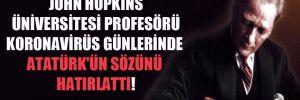 John Hopkins Üniversitesi profesörü koronavirüs günlerinde Atatürk'ün sözünü hatırlattı!