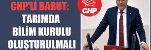 CHP'li Barut: Tarımda Bilim Kurulu oluşturulmalı