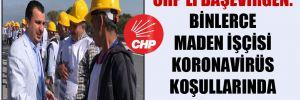 CHP'li Başevirgen: Binlerce maden işçisi koronavirüs koşullarında çalıştırılıyor