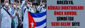 Brezilya, Kübalı doktorları önce kovdu, şimdi ise 'geri gelin' diye yalvarıyor