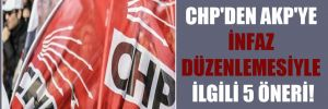 CHP'den AKP'ye infaz düzenlemesiyle ilgili 5 öneri!