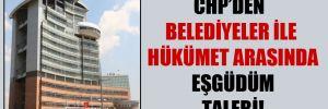 CHP'den belediyeler ile hükümet arasında eşgüdüm talebi!
