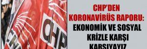 CHP'den koronavirüs raporu: Ekonomik ve sosyal krizle karşı karşıyayız