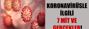 Koronavirüsle ilgili 7 mit ve gerçekler!