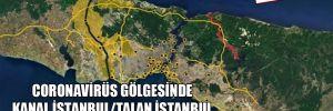 Coronavirüs gölgesinde Kanal İstanbul/talan İstanbul maskeli soygunu!